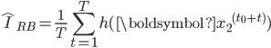 \displaystyle \hat I_{RB} = \frac{1}{T} \sum_{t=1}^{T} h(\boldsymbol{x_2}^{(t_0 + t)})