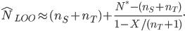 \displaystyle \hat N _ {LOO} \approx (n _ S + n _ T) + \frac{N ^ * - (n _ S + n _ T)}{1 - X/(n _ T + 1)}.