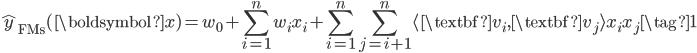 \displaystyle \hat{y}_{\text{FMs}} (\boldsymbol{x}) = w_0 + \sum_{i=1}^n w_i x_i + \sum_{i=1}^n\sum_{j=i+1}^n \langle \textbf{v}_i, \textbf{v}_j \rangle x_ix_j \tag{1}