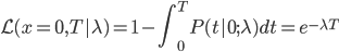 \displaystyle \mathcal{L}(x=0, T|\lambda) = 1-\int_{0}^{T} P(t|0;\lambda) dt = e^{-\lambda T}