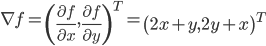 \displaystyle \nabla f = \left(\frac{\partial f}{\partial x}, \frac{\partial f}{\partial y}\right)^T  = \left(2x + y, 2y + x\right)^T