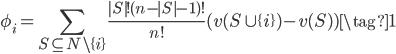 \displaystyle \phi_i=\sum_{S\subseteq N\backslash\{i\}}\frac{|S|!(n-|S|-1)!}{n!}(v(S\cup\{i\})-v(S)) \tag{1}