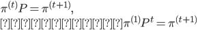 \displaystyle \pi^{(t)} P = \pi^{(t+1)}, \\ あるいは \pi^{(1)} P^t = \pi^{(t+1)}