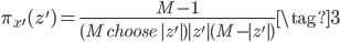 \displaystyle \pi_{x'}(z')=\frac{M-1}{(M\ choose\  |z'|)|z'|(M-|z'|)} \tag{3}