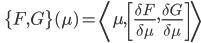 \displaystyle \qquad \{F , G\} (\mu) = \left\langle \mu , \left[ \frac{\delta F}{\delta \mu}, \frac{\delta G}{\delta \mu} \right] \right\rangle
