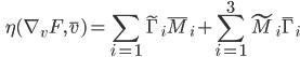 \displaystyle \qquad \eta(\nabla_v F , \bar{v}) = \sum_{i=1} \tilde{\Gamma}_i \bar{M}_i + \sum_{i=1}^3 \tilde{M}_i \bar{\Gamma}_i