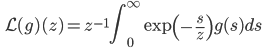 \displaystyle \qquad \mathcal{L} (g) (z) = z^{-1} \int_0^{\infty} \exp \left(-\frac{s}{z} \right) g(s) ds
