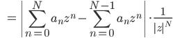 \displaystyle \qquad \qquad= \left|\sum_{n=0}^N a_n z^n - \sum_{n=0}^{N-1} a_n z^n \right|   \cdot \frac{1}{|z|^N}