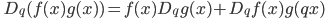 \displaystyle \qquad D_q (f(x)g(x) ) = f(x) D_q g(x) +  D_q f(x) g(qx)