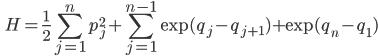 \displaystyle \qquad H = \frac{1}{2} \sum_{j=1}^n p_j^2 + \sum_{j=1}^{n-1} \exp (q_j - q_{j+1}) + \exp (q_n - q_1) \\