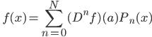 \displaystyle \quad f(x) = \sum_{n=0}^N (D^n f) (a) P_n (x)