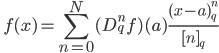 \displaystyle \quad f(x) = \sum_{n=0}^N (D_q^n f) (a)  \frac{(x- a)_q^n}{ [n ]_q }