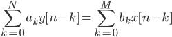\displaystyle \sum_{k=0}^{N}a_{k}y[n-k] = \sum_{k=0}^{M}b_{k}x[n-k]