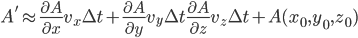 \displaystyle A' \approx \frac{\partial A}{\partial x} v_x \Delta t + \frac{\partial A}{\partial y} v_y \Delta t \frac{\partial A}{\partial z} v_z \Delta t + A(x_0, y_0, z_0)