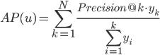 \displaystyle AP(u) = \sum_{k=1}^N\frac{Precision@k\cdot y_k}{\sum_{i=1}^{k}y_i}