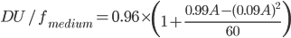 \displaystyle DU/f_{medium}=0.96 \times \left( 1 + \frac{0.99A-(0.09A)^2}{60} \right)