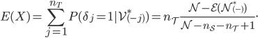 \displaystyle E(X) = \sum _ {j = 1} ^ {n _ T} P(\delta _ j = 1 | \mathcal V ^ * _ {(-j)}) =  n _ T\frac{N - E(N ^ * _ {(-)})}{N - n _ S - n _ T + 1}.