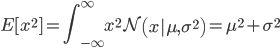 \displaystyle E[x^2]=\int_{-\infty}^{\infty}x^2\mathcal{N}\left(x|\mu,\sigma^2\right)=\mu^2+\sigma^2