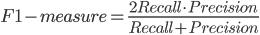\displaystyle F1-measure = \frac{2Recall\cdot Precision}{Recall + Precision}