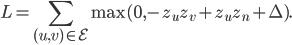 \displaystyle L = \sum _ {(u, v) \in \mathcal E} \max (0, -z _ u z _ v + z _ u z _ n + \Delta).