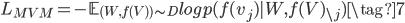 \displaystyle L_{MVM} = -\mathbb{E}_{(W, f(V)) \sim D} log p (f(v_j) | W, f(V)_{\backslash j}) \tag{7}