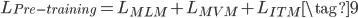 \displaystyle L_{Pre-training} = L_{MLM} + L_{MVM} + L_{ITM} \tag{9}