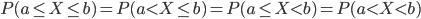 \displaystyle P(a \leq X \leq b) = P(a \lt X \leq b) = P(a \leq X \lt b) = P(a \lt X \lt b)