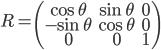\displaystyle R = \begin{pmatrix} \cos \theta & \sin \theta & 0 \\  -\sin \theta & \cos \theta & 0 \\ 0 & 0 & 1 \\ \end{pmatrix}