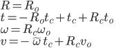 \displaystyle R = R_o  \\ t = - R_o t_c + t_c + R_c t_o \\ \omega =R_c \omega_o    \\ v = - \tilde{\omega}  t_c + R_c v_o