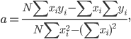 \displaystyle a = \frac{N\sum x_i y_i - \sum x_i \sum y_i}{N\sum x^{2}_i - (\sum x_i)^{2}},