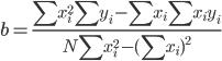 \displaystyle b = \frac{\sum x^{2}_i \sum y_i - \sum x_i \sum x_i y_i}{N\sum x^{2}_i - (\sum x_i)^{2}}