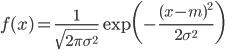 \displaystyle f(x) = \frac{1}{\sqrt{2\pi \sigma^{2}}} \exp \biggl( -\frac{(x-m)^{2}}{2 \sigma^{2}} \biggr)