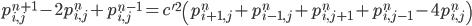 \displaystyle p_{i,j}^{n+1}-2p_{i,j}^n+p_{i,j}^{n-1}=c'^2\left(p_{i+1,j}^n+p_{i-1,j}^n+p_{i,j+1}^n+p_{i,j-1}^n-4p_{i,j}^n\right)