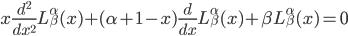 \displaystyle x \frac{ d^2 }{ d x^2 } L^{\alpha}_{\beta}( x )     + ( \alpha + 1 - x ) \frac{ d }{ d x } L^{\alpha}_{\beta}( x )     + \beta L^{\alpha}_{\beta}( x )         = 0