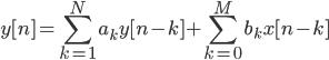 \displaystyle y[n] = \sum_{k=1}^{N}a_{k}y[n-k] + \sum_{k=0}^{M}b_{k}x[n-k]