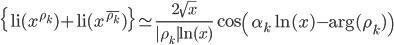 \displaystyle   \{{\rm li}(x^{\rho_k})+{\rm li}(x^{\bar{\rho_k}})\}\simeq\frac{2\sqrt{x}}{|\rho_k|\ln(x)}\cos\left( \alpha_k \ln(x)-\arg(\rho_k) \right)