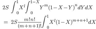 \displaystyle  \begin{eqnarray}  &2S& \int_0^1 X^l \int_0^{1-X} Y^m (1-X-Y)^n dY dX \\ &=& 2S \frac{m! n!}{(m+n+1)!} \int_0^1 X^l (1-X)^{m+n+1}dX  \end{eqnarray}