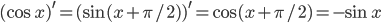 \displaystyle  ( \cos x )^{\prime} = ( \sin (x+\pi /2)  )^{\prime} = \cos (x+\pi/2) = - \sin x
