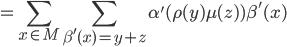 \displaystyle  = \sum_{x \in M} \sum_{\beta' (x) = y+z} \alpha' ( \rho(y) \mu(z) ) \beta' (x)