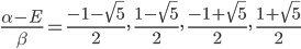 \displaystyle  \frac{\alpha - E}{\beta} = \frac{-1 - \sqrt{5}}{2}, \; \frac{1 - \sqrt{5}}{2}, \; \frac{-1 + \sqrt{5}}{2}, \; \frac{1 + \sqrt{5}}{2}