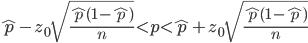 \displaystyle  \hat{p} - z_0 \sqrt{  \frac{  \hat{p}(1-\hat{p}  )}{n}  }  \lt  p  \lt  \hat{p} +  z_0 \sqrt{  \frac{\hat{p}(1-\hat{p})  }{n}  }