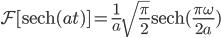 \displaystyle  \mathcal{F} [ {\rm{sech}}(at) ] =\frac{1}{a}\sqrt{\frac{\pi}{2}}{\rm{sech}}(\frac{\pi\omega}{2a})