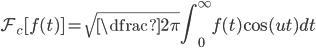 \displaystyle  \mathcal{F_c} [ f(t) ] = \sqrt{\dfrac{2}{\pi}}\int^{\infty}_{0}  f(t) \cos (ut) dt