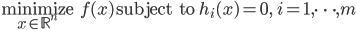 \displaystyle  \underset{x \in \mathbb{R}^n}{\rm minimize} \; \; f(x)  \quad  {\rm subject \; to}   \; \; \; h_i(x) = 0,  \quad i = 1, \cdots, m