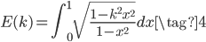 \displaystyle  E(k) = \int_{0}^{1} \sqrt{\frac{1-k^2x^2}{1-x^2}} dx \tag{4}