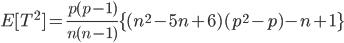 \displaystyle  E[T ^2 ] = \frac{p (p - 1)}{n (n - 1)} \{ (n ^2 - 5 n + 6) (p ^2 - p) - n + 1 \}