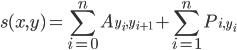 \displaystyle  s(x, y) = \sum_{i=0}^n A_{y_i, y_{i+1}} + \sum_{i=1}^n P_{i, y_i}