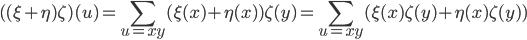 \displaystyle ( (\xi + \eta) \zeta) (u) = \sum_{u=xy} (\xi(x) +\eta(x)) \zeta(y) = \sum_{u=xy} (\xi(x) \zeta(y) + \eta(x) \zeta(y))