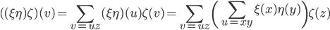 \displaystyle ( (\xi \eta) \zeta ) (v) = \sum_{v=uz} (\xi  \eta)(u) \zeta(v) = \sum_{v=uz} \left(\sum_{u=xy} \xi(x)  \eta(y)\right) \zeta(z)