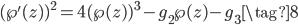 \displaystyle (\wp'(z))^2 = 4(\wp(z))^3 - g_2 \wp(z) - g_3 \tag{8}